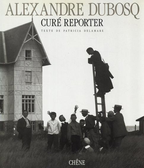 アレクサンドル・デュボスク写真集 Cure Reporter/Alexandre Dubosq