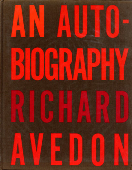 リチャード・アヴェドン写真集 Richard Avedon: Avedon An Autobiography/Richard Avedon