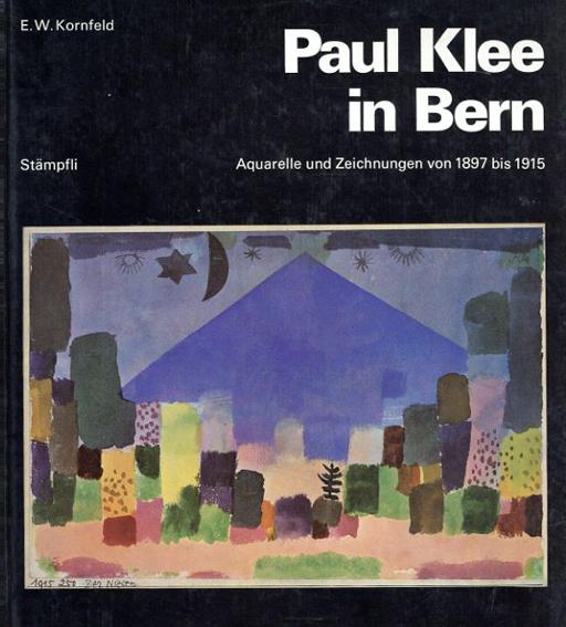 パウル・クレー Paul Klee in Bern: Aquarelle Und Zeichnungen Von 1897 Bis 1915/Paul Klee