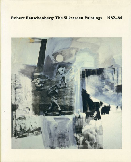 ロバート・ラウシェンバーグ Robert Rauschenberg: The Silkscreen Paintings 1962-64/Roni Feinstein