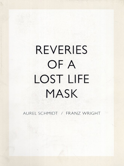 オーレル・シュミット Reveries of a Lost Life Mask/Aurel Schmidt画 Franz Wright詩 Tim Barber
