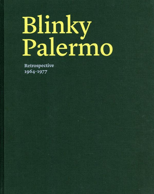 ブリンキー・パレルモ Blinky Palermo: Retrospective 1964-77/Benjamin H D. Buchloh/Suzanne Hudson/James Lawrence/Susanne Kueper寄稿 Lynne Cooke編