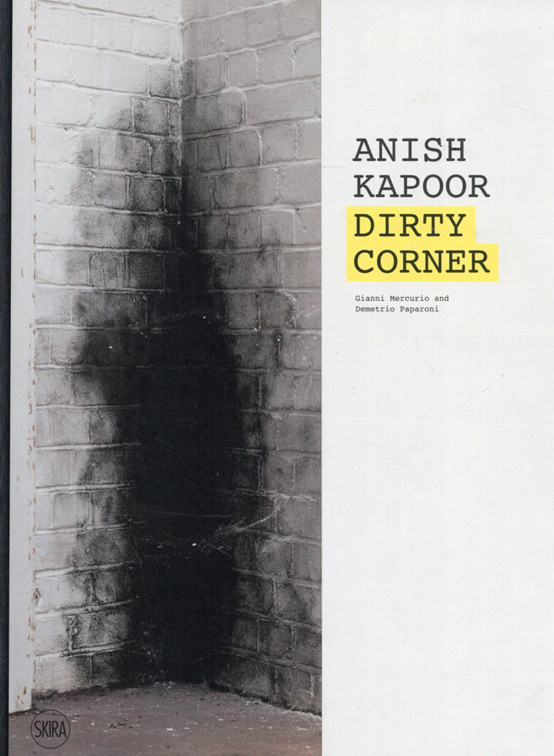 アニッシュ・カプーア Anish Kapoor: Dirty Corner/Gianni Mercurio/Demetrio Paparoni