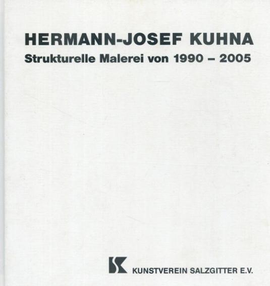 ヘルマン・ジョセフ・クーナ Strukturelle Malerei von 1990 - 2005/Hermann-Josef Kuhna