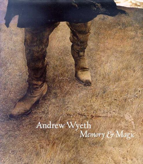 アンドリュー・ワイエス Andrew Wyeth: Memory & Magic/Anne Classen Knutson