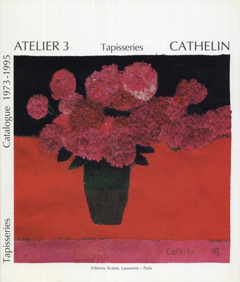 ベルナール・カトラン Cathelie Atelier3 Catalogue 1973-1995/Sylvio Acatos編集