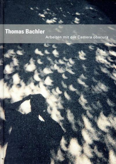 トーマス・バハラー写真集 Thomas Bachler: Arbeiten mit der Camera Obscura/