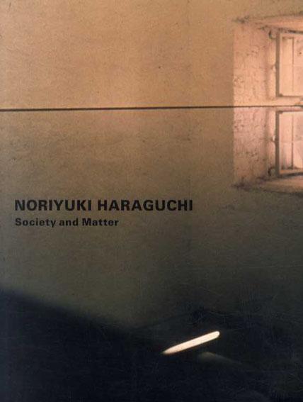 原口典之: Noriyuki Haraguchi Society and Matter /