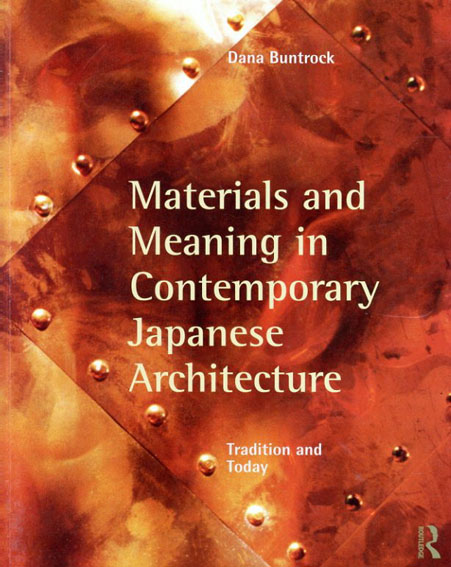 Materials and Meaning in Contemporary Japanese Architecture: Tradition and Today/Dana Buntrock