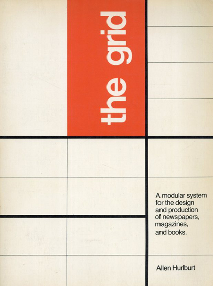 The Grid: A Modular System for the Design and Production of Newspapers, Magazines, and Books/Allen Hurlburt
