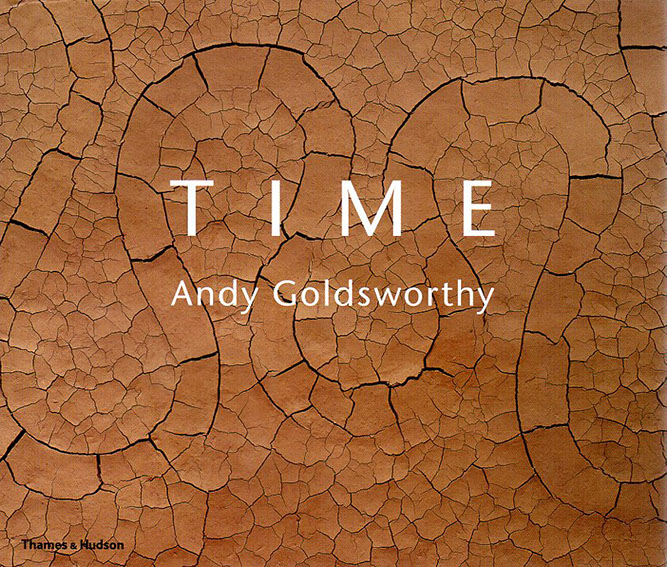 アンディ・ゴールズワージー Andy Goldsworthy: Time/Terry Friedman