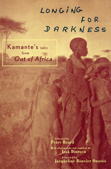 Longing For Darkness: Kamante's Tales from Out of Africa/Peter BeardJ/Acqueline Bouvierあとがき Peter Beard編 Isak Dinesen写真