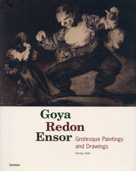ゴヤ ルドン アンソール Goya Redon Ensor: Grotesque Paintings and Drawings/Herwig Todts