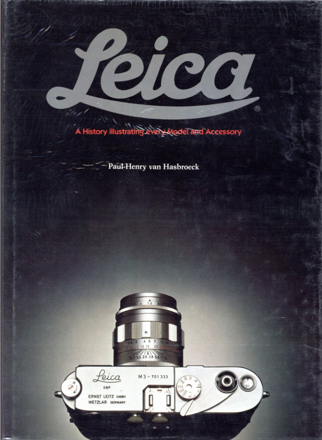 The Leica: A History Illustrating Every Model and Accessory/Paul-Henry van Hasbroeck