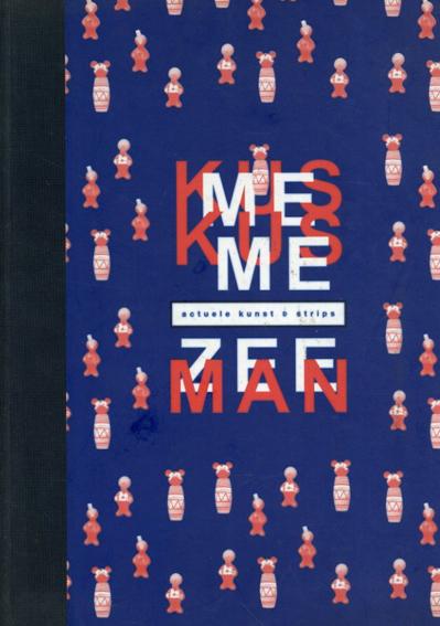 Kus Me Kus Me Zeeman: Tentoonstelling van actuele kunst en strips/Martien van Mens/Paul McCarthy/Daan van Golden他