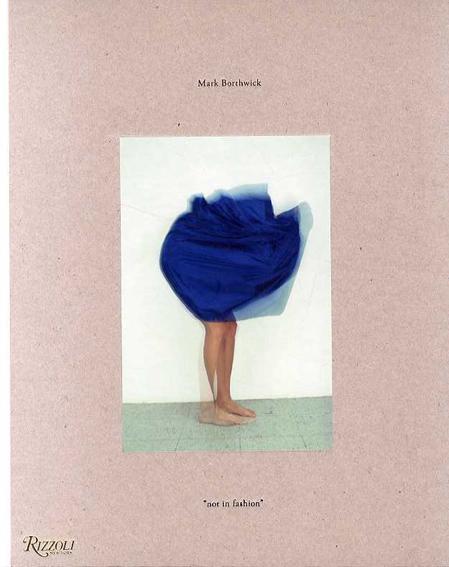 マーク・ボスウィック写真集 Mark Borthwick: Not in Fashion/Mark Borthwick