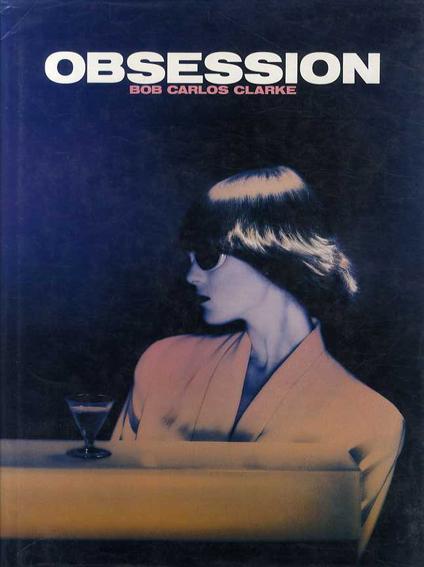 ボブ・カルロス・クラーク写真集 オブセッション Obsession/Bob Carlos Clarke