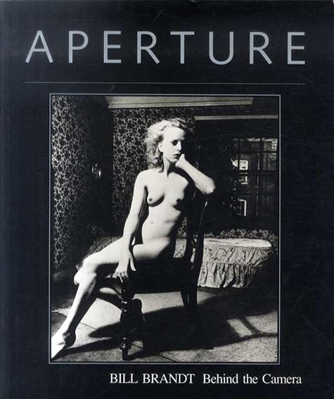 ビル・ブラント写真集 APERTURE99: Bill Brandt: Behind the Camera/David Mellor