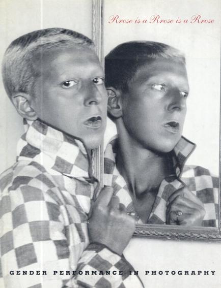 Rrose Is a Rrose Is a Rrose: Gender Performance in Photography/Jennifer Blessing/Judith Halberstam/Lyle Ashton Harris/Nancy Spector他著