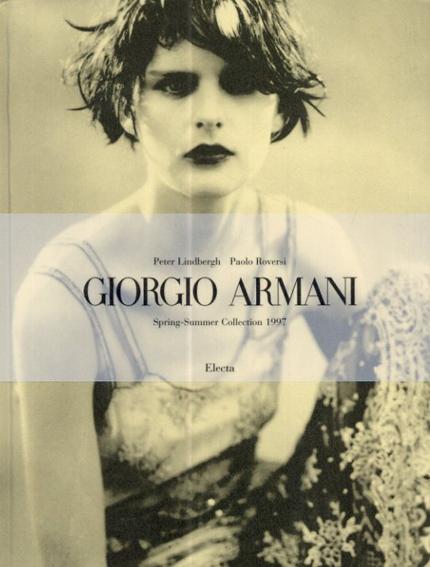 ジョルジオ・アルマーニ Giorgio Armani: Spring-Summer Collection 1997/Peter Lindbergh・Paolo Roversi