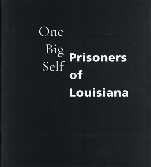 デボラ・ラスター/キャロリン・D・ライト Deborah Luster/C. D. Wright: One Big Self: Prisoners of Louisiana/Deborah Luster/C. D. Wright