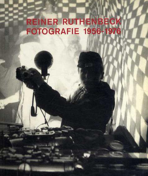 ライナー・ルーセンベック Reiner Ruthenbeck: Fotografie 1956-1976/