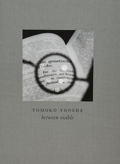 米田知子写真集 Tomoko Yoneda: Between Visible/Tomoko Yoneda
