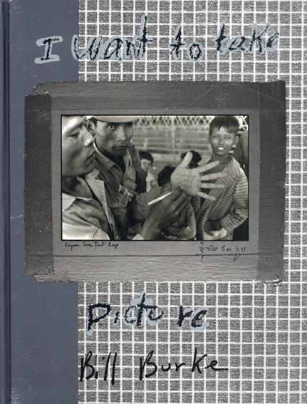ビル・バーク写真集 I Want To Take Picture/Bill Burke