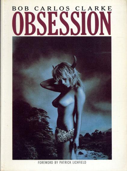 ボブ・カルロス・クラーク写真集 Obsessions(ペーパーバック版)/Bob Carlos Clarke