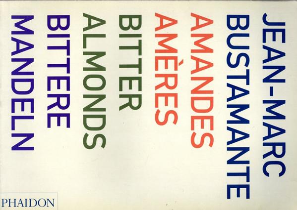ジャン=マルク・ブスタマンテ Jean-Marc Bustamante: Bitter Almonds/Jean-Marc Bustamante