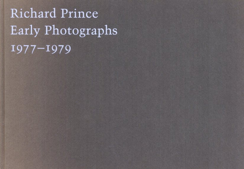 リチャード・プリンス Early Photographs 1977-1979/Richard Prince