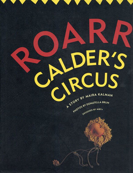 Roarr: Calder's Circus/アレクサンダー・カルダー Maira Kalman/Donatella Brun
