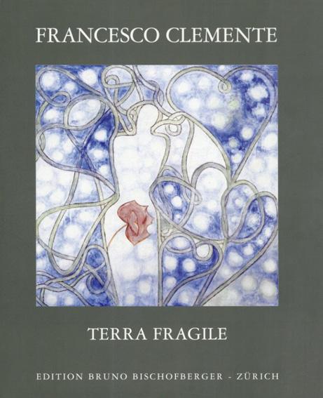 フランチェスコ・クレメンテ Terra Fragile/Francesco Clemente