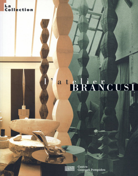 コンスタンティン・ブランクーシ Brancusi: L'Atelier la Collection/Doina Lemma/Marielle Tabart