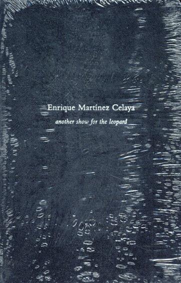 エンリケ・マルティネス・セラヤ Enrique Martinez Celaya: Another Show for the Leopard/