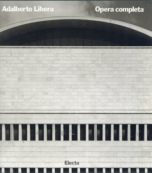 アダルベルト・リベラ Adalberto Libera: Opera Completa/Gabriella Belli/Vittorio Gregotti
