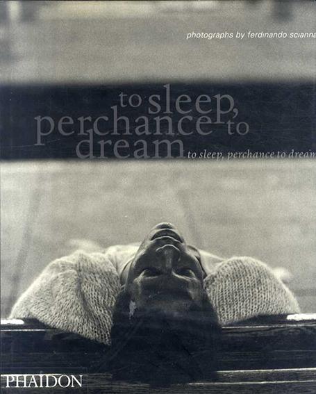 フェルディナンド・シアナ写真集 To Sleep, Perchance to Dream/Ferdinando Scianna