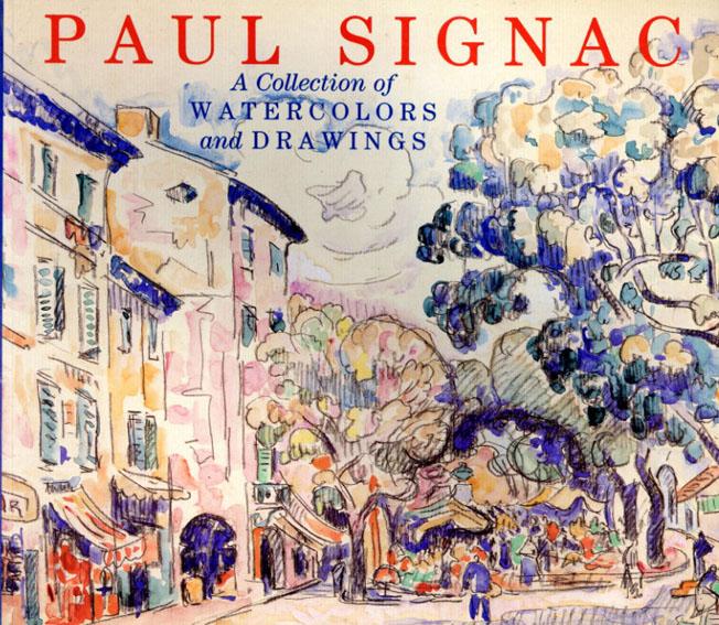 ポール・シニャック Paul Signac: A Collection of Watercolours And Drawings/Marina Ferretti Bocquillon