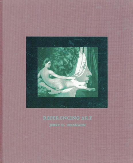 ジェリー・ユルズマン写真集 Referencing Art/Jerry Uelsmann写真