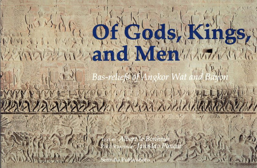 Of Gods, Kings, and Men: Bas-Reliefs of Angkor Wat and Bayon/Albert Le Bonheur/ Jaroslav Poncar