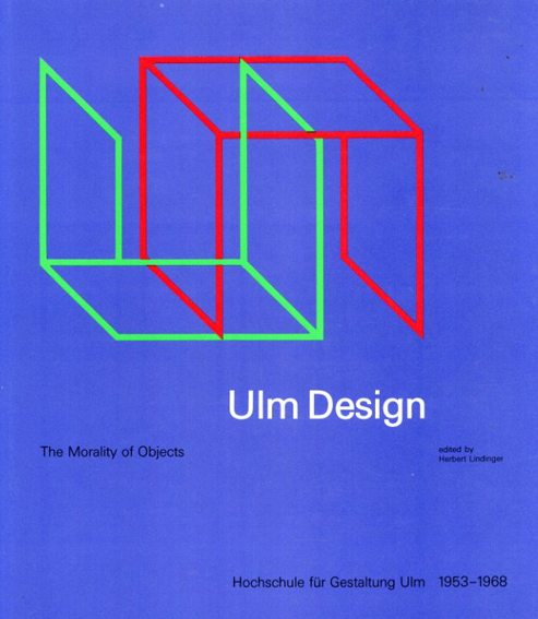 Ulm Design: The Morality of Objects/Herbert Lindinger編 David Britt訳
