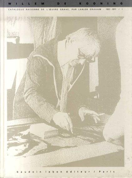 ウィレム・デ・クーニング The Prints of Willem de Kooning/Lanier Graham