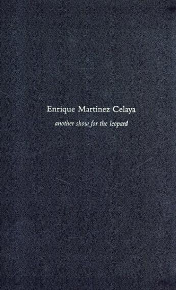 エンリケ・マルティネス・セラヤ Another Show for the Leopard/Enrique Martinez Celaya