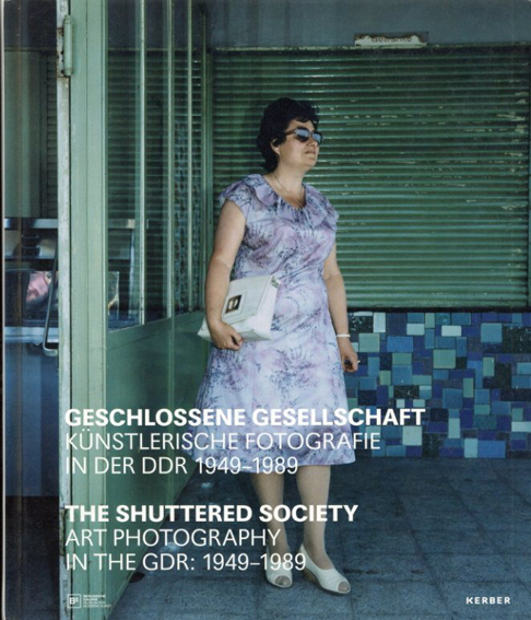 The Shuttered Society: Art Photography in the GDR 1949-1989/