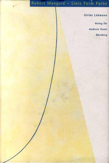 ロバート・マンゴールド Robert Mangold: Linie Form Farbe. Werkentwicklung Von 1964 bis 1994./