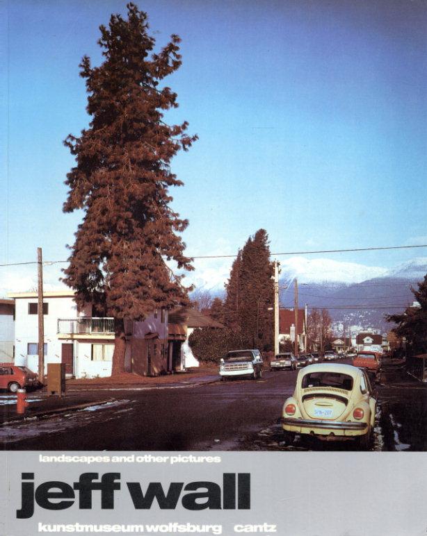 ジェフ・ウォール Jeff Wall: Landscapes And Other Pictures/Jeff Wall