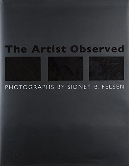 シドニー・B.フェルセン写真集 Sidney B. Felsen: The Artist Observed/Sidney B. Felsen