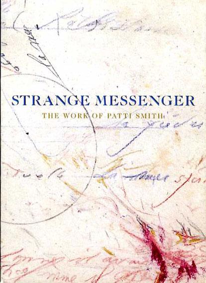 パティ・スミス Strange Messenger: The Work of Patti Smith/Patti Smith/David Greenberg/John W. Smith