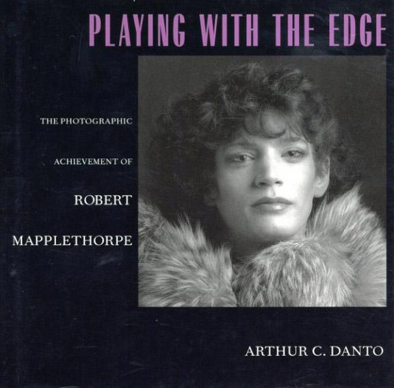 ロバート・メイプルソープ写真集 Playing With The Edge: The Photographic Achievement of Robert Mapplethorpe/Arthur C. Danto