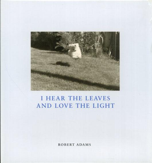 ロバート・アダムス写真集 I Hear the Leaves & Love the Light/Robert Adams